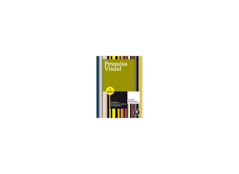 Pesquisa Visual - Introdução Às Metodologias de Pesquisa Em Design Gráfico - 2ª Ed. 2013 - Noble, Ian - 9788565837842