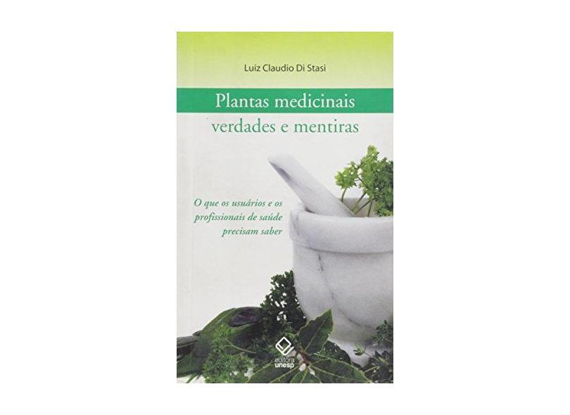Plantas medicinais: verdades e mentiras - Luiz Claudio Di Stasi - 9788571397507