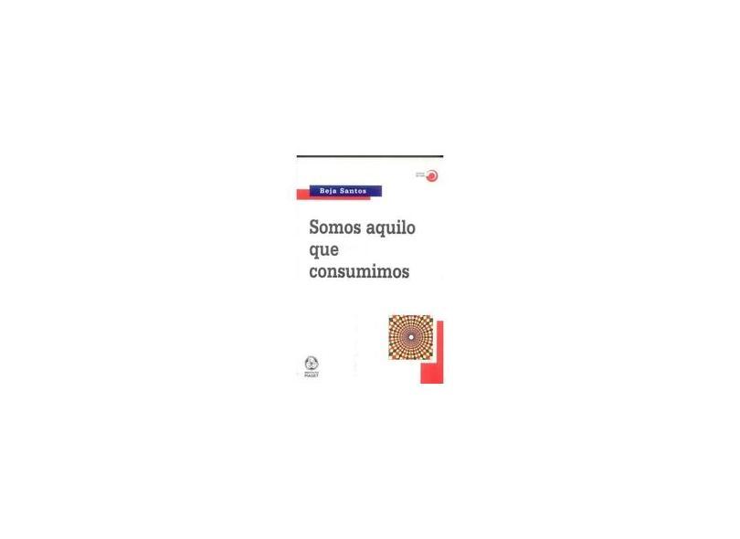 Somos Aquilo que Consumimos - Beja Santos - 9789727719006