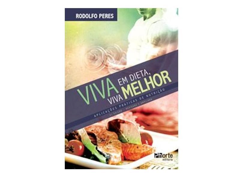 Viva em Dieta, Viva Melhor - Aplicações Práticas de Nutrição - Rodolfo Peres - 9788576554530