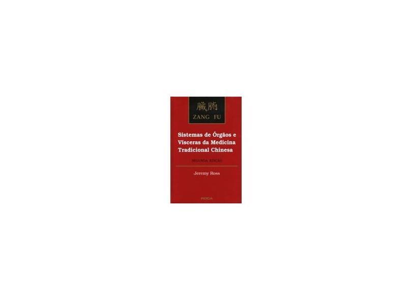 Zang Fu: Sistemas de Orgãos e Vísceras da Medicina Tradicional Chinesa - Ross, Jeremy - 9788572410632