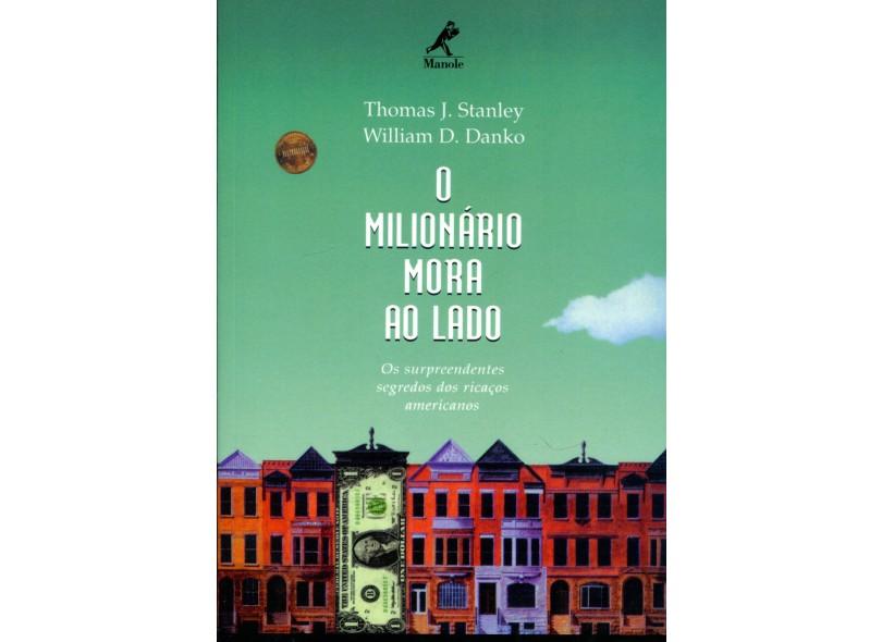 O Milionário Mora ao Lado - Os Surpreendentes Segredos dos Ricaços Americanos - Stanley, Thomas J.; Danko, William D. - 9788520409572