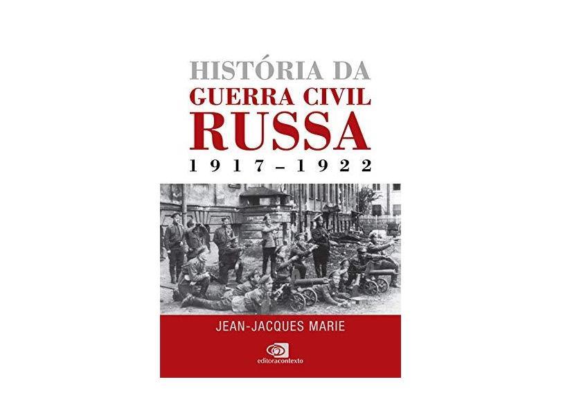 História da Guerra Civil Russa 1917-1922 - Marie, Jean-jacques - 9788552000198