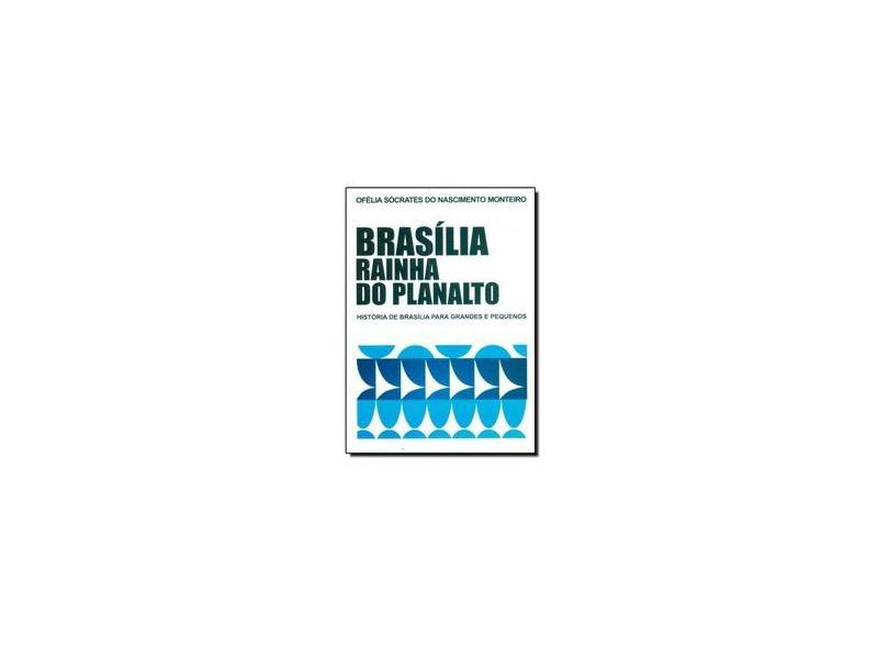 Brasília Rainha do Planalto - Ofélia Monteiro - 9780006788041