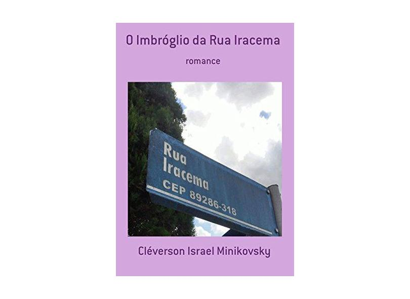 O Imbróglio da Rua Iracema - Cléverson Israel Minikovsky - 9788592412494