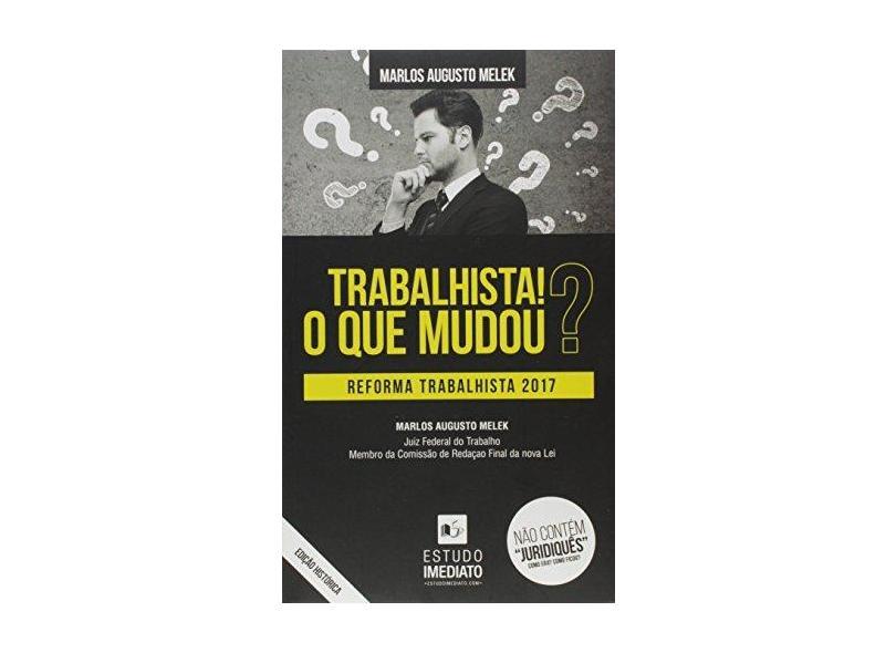 Trabalhista! o Que Mudou? - Reforma Trabalhista 2017 - Melek , Marlos Augusto - 9788592056315