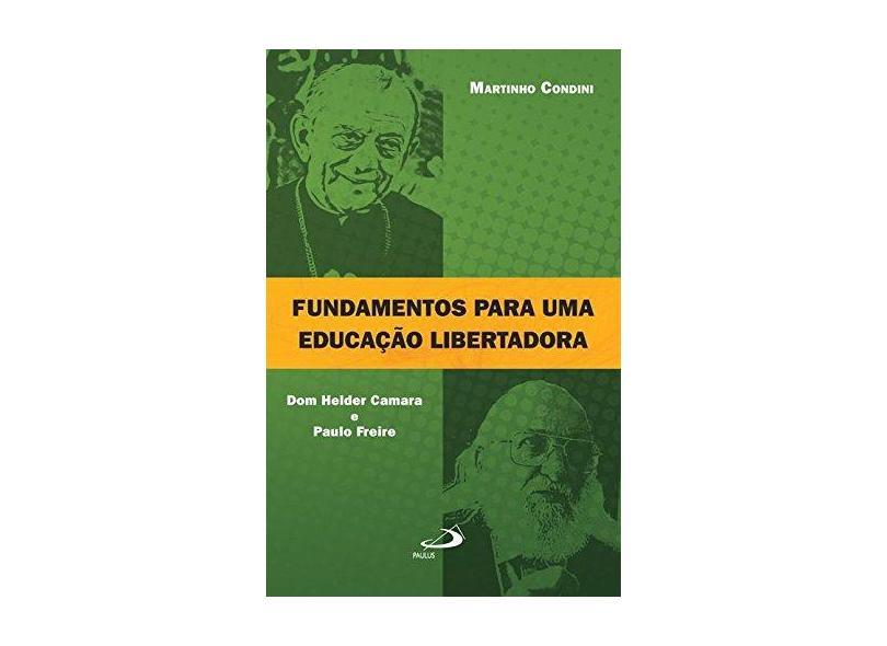 Fundamentos Para uma Educação Libertadora - Martinho Condini - 9788534940573