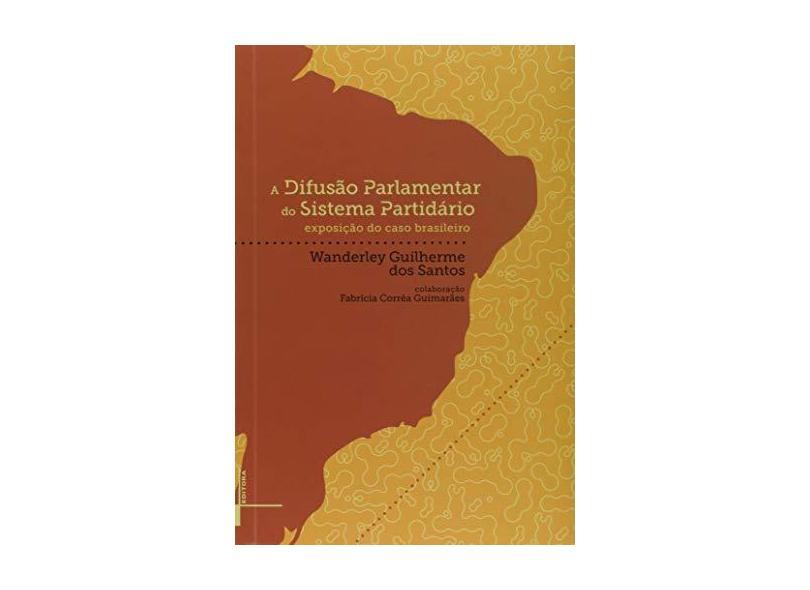 Difusão Parlamentar do Sistema Partidário. Exposição do Caso Brasileiro - Wanderley Guilherme Dos Santos - 9788571084278