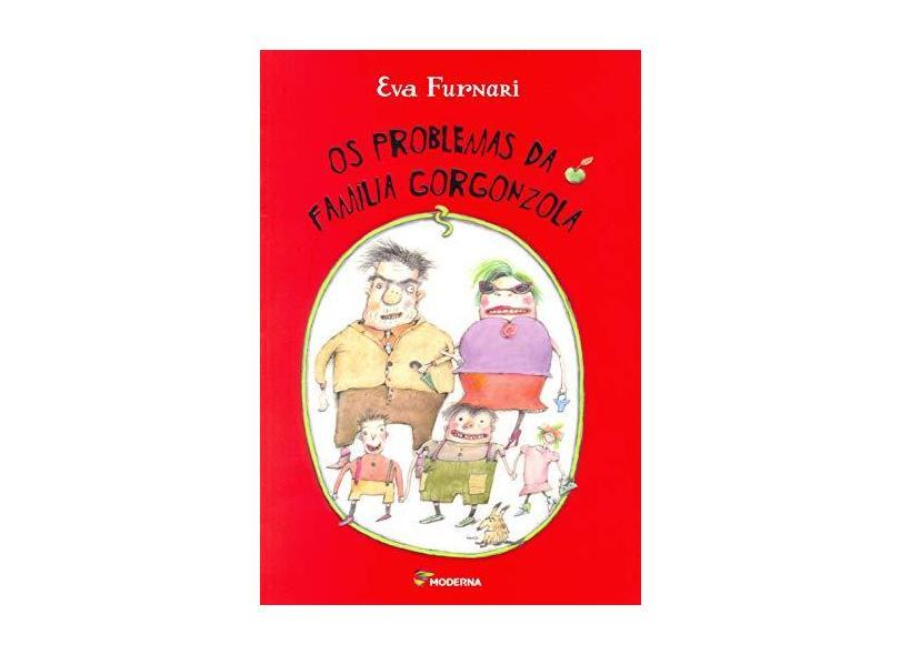 Os Problemas da Família Gorgonzola - 2ª Ed. 2015 - Furnari, Eva - 9788516092740