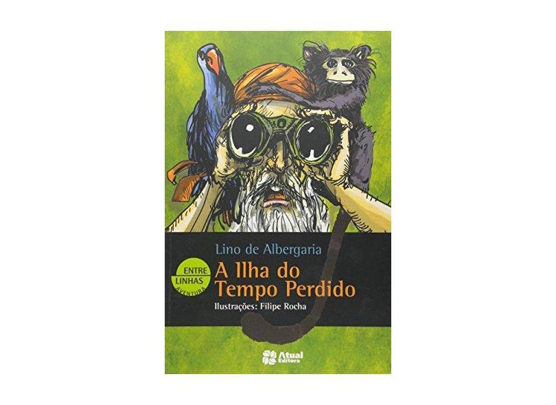 A Ilha do Tempo Perdido - Col. Entre Linhas - Albergaria, Lino De - 9788535719314