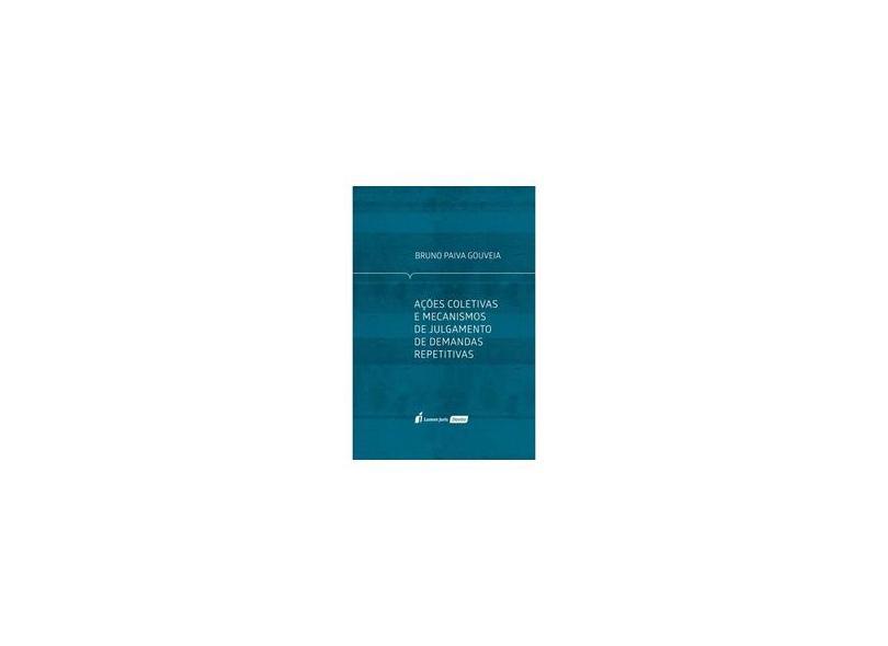 Ações Coletivas E Mecanismos De Julgamento De Demandas Repetitivas - Gouveia,bruno Paiva - 9788551904152