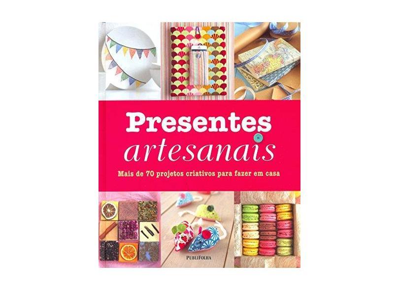Presentes Artesanais - Mais de 70 Projetos Criativos Para Fazer Em Casa - Kindersley, Dorling - 9788579145186