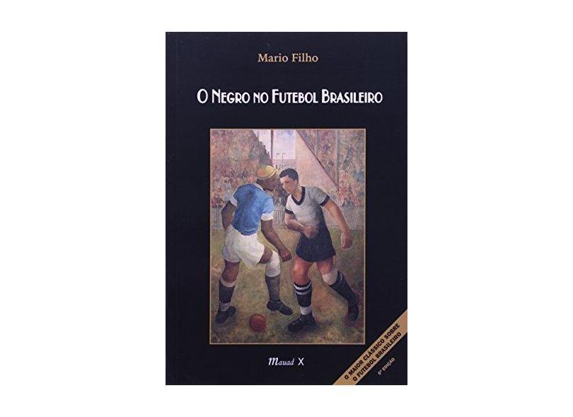 O Negro No Futebol Brasileiro - Mario Filho - 9788574780962