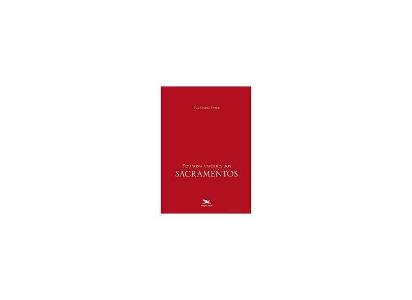 Doutrina Católica dos Sacramentos - Eva-maria Faber - 9788515034956