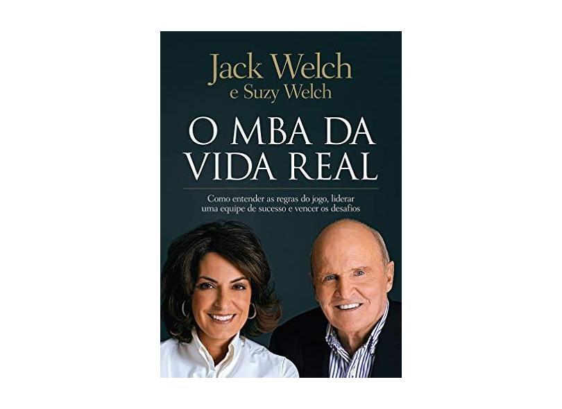 O MBA da Vida Real. Como Entender as Regras do Jogo, Liderar Uma Equipe de Sucesso e Vencer os Desafios - Jack Welch - 9788543103389