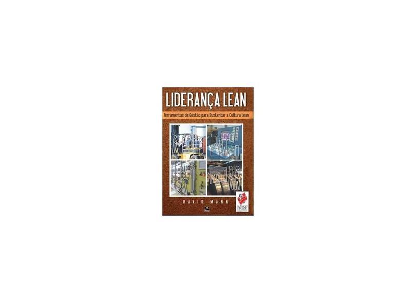 Liderança Lean - Ferramentas de Gestão Para Sustentar a Cultura Lean - Mann, John David - 9788562953132