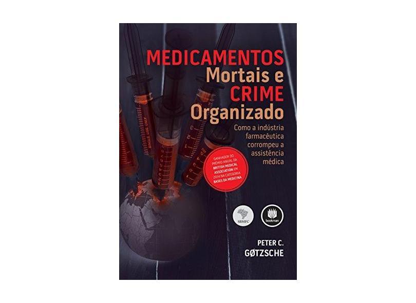Medicamentos Mortais E Crime Organizado - Gotzsche, Peter C. - 9788582604038