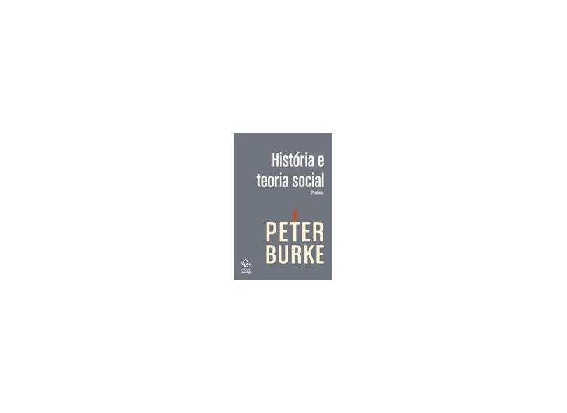 História e Teoria Social - 2ª Ed. 2012 - Burke, Peter - 9788539302246