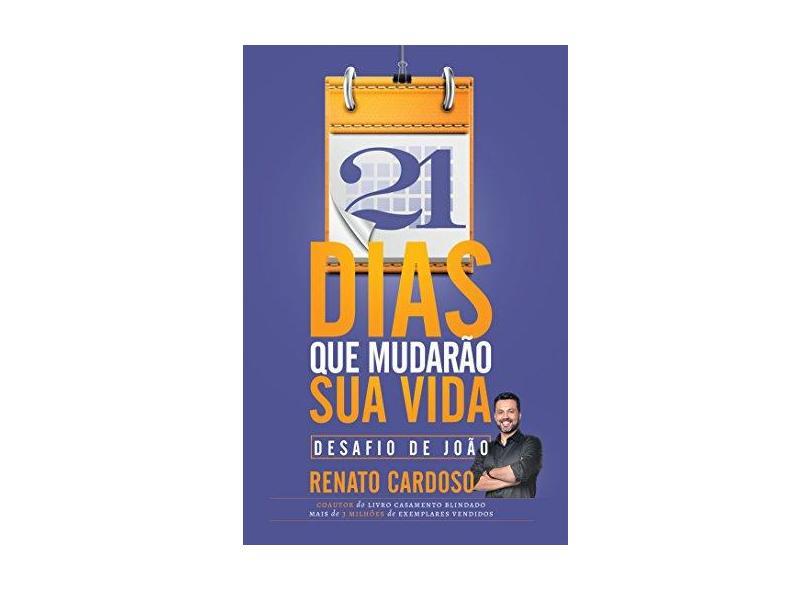 21 Dias Para Mudar Sua Vida - Renato Cardoso - 9788578607968