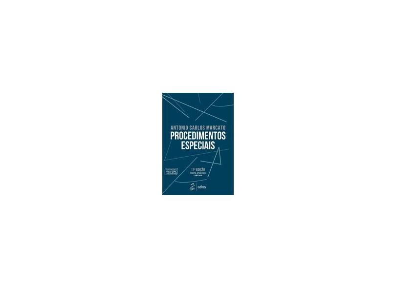 Procedimentos Especiais - 17ª Ed. 2017 - Marcato, Antonio Carlos - 9788597013214