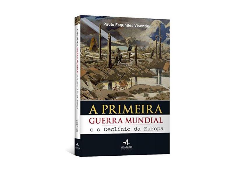 A Primeira Guerra Mundial e o Declínio da Europa - Paulo Fagundes Visentini - 9788576088899