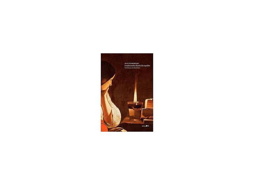A Melancolia Diante do Espelho - Starobinski, Jean - 9788573265521