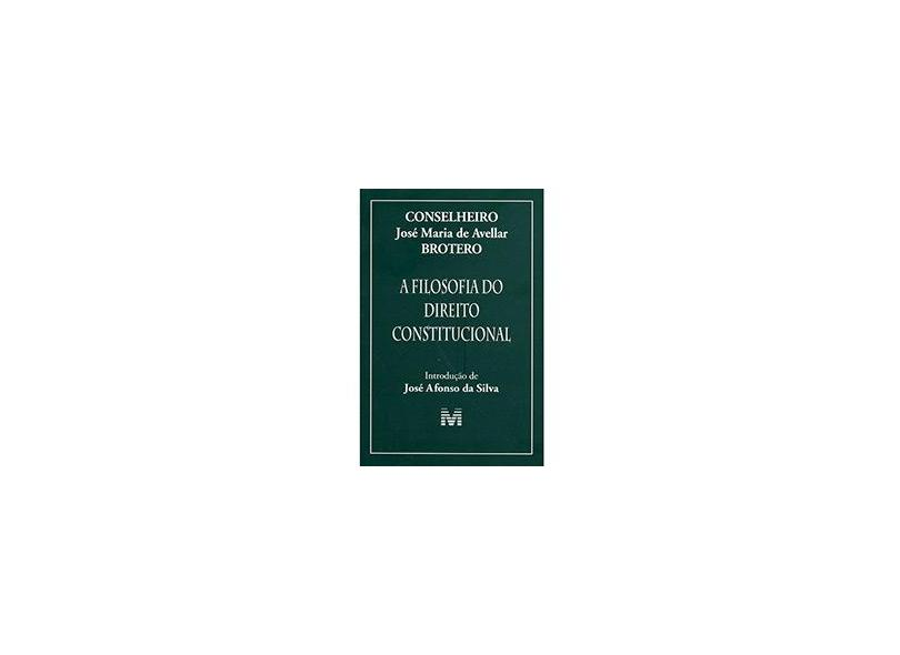 A Filosofia do Direito Constitucional - Brotero, José Maria De Avellar - 9788574207742