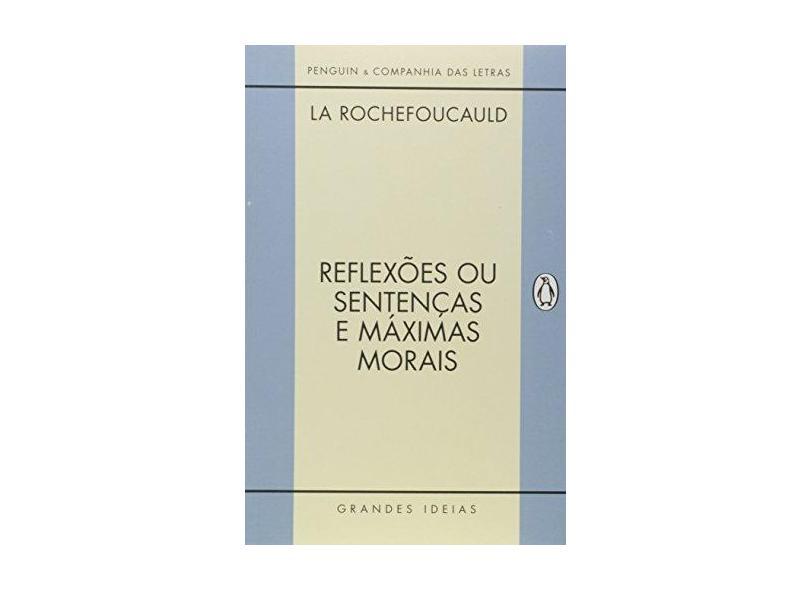 Reflexões ou Sentenças e Máximas Morais - Francois De La Rochefoucauld - 9788563560872