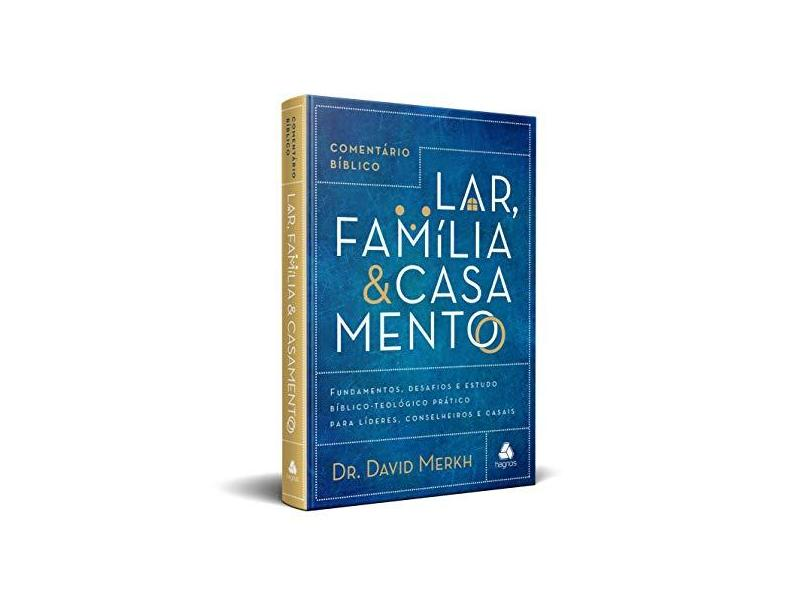 COMENTÁRIO BÍBLICO LAR, FAMÍLIA & CASAMENTO: Fundamentos, desafios e estudo bíblico-teológico prático para líderes, conselheiros e casais - David Merkh - 9788577422487