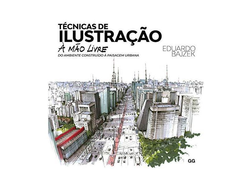 Técnicas de ilustração à mão livre: Do ambiente construído à paisagem urbana - Eduardo Bajzek - 9788584521500