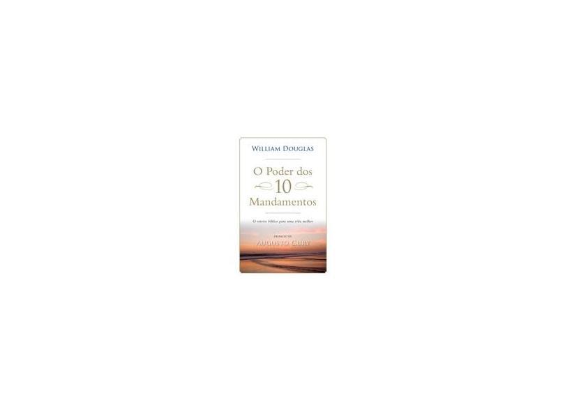 O Poder Dos 10 Mandamentos - o Roteiro Bíblico Para Uma Vida Melhor - Douglas, William - 9788573259179