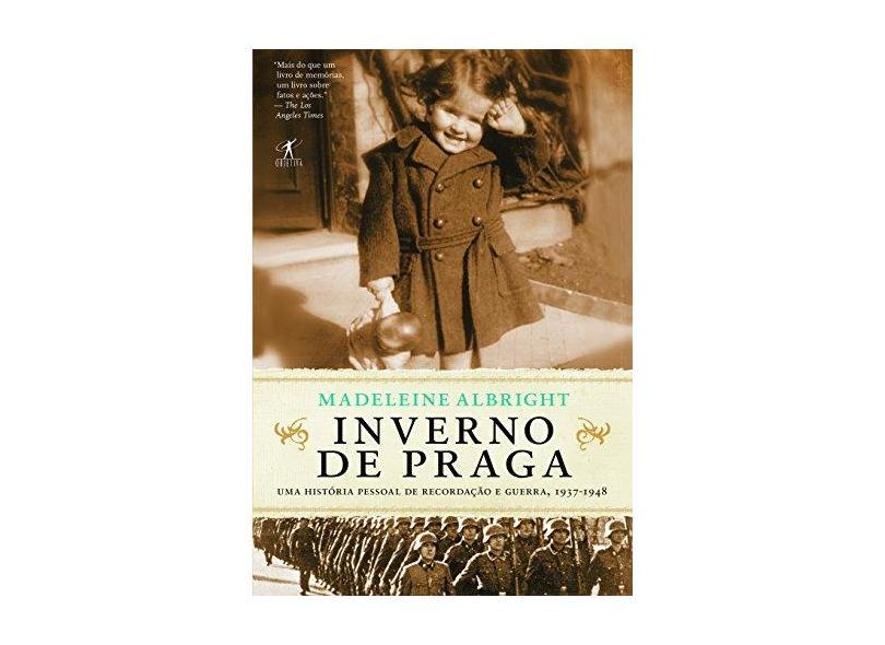Inverno de Praga: Uma História Pessoal de Recordação e Guerra, 1937-1948 - Madeleine Albright - 9788539005710