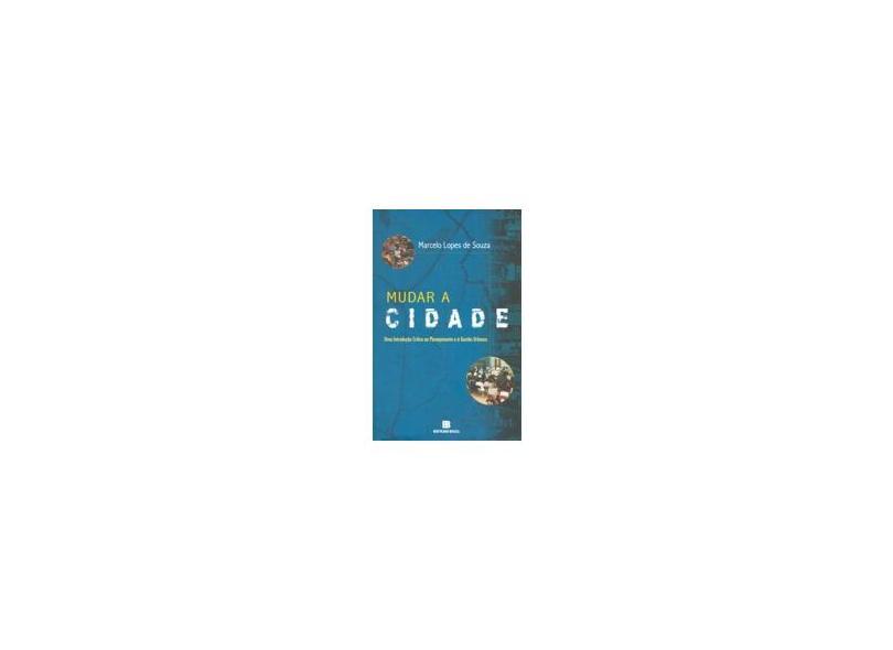 Mudar a Cidade - Uma Introdução Crítica ao Planejamento e À Gestão Urbanos - Souza, Marcelo Lopes De - 9788528608564