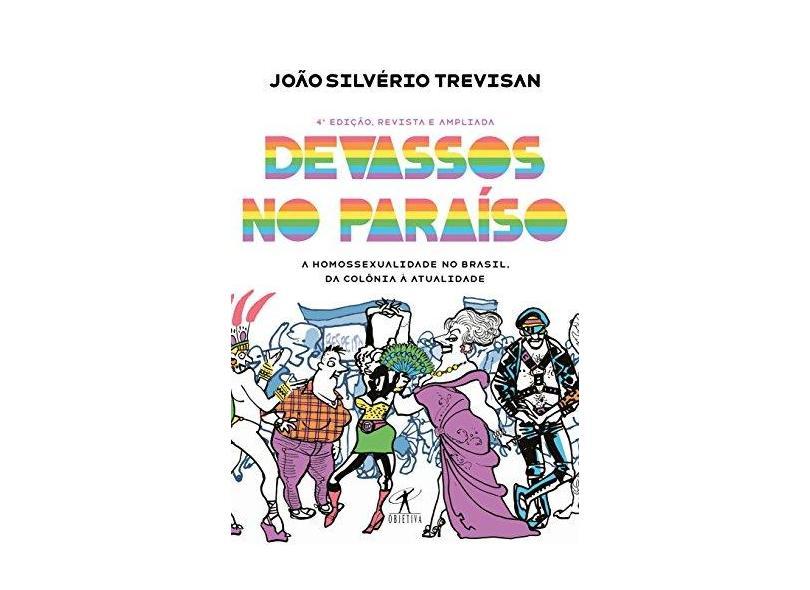 Devassos No Paraíso - A Homossexualidade No Brasil, da Colônia À Atualidade - Trevisan, João Silvério - 9788547000653