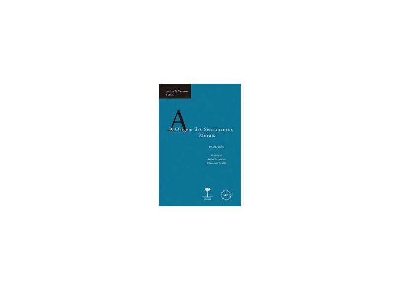 A Origem dos Sentimentos Morais - Paul Rée - 9788555710391