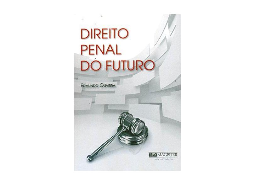 Direito Penal do Futuro - Edmundo Oliveira - 9788577211821