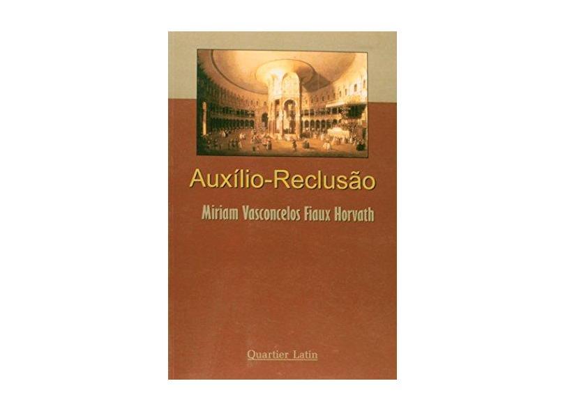 Auxilio-Reclusão - Mirian Vasconcelos Fiaux Horvath - 9788576740247