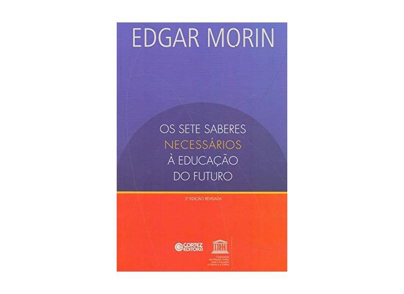 Os Sete Saberes Necessários a Educação do Futuro - 2ª Ed. 2011 - Morin, Edgar - 9788524917547