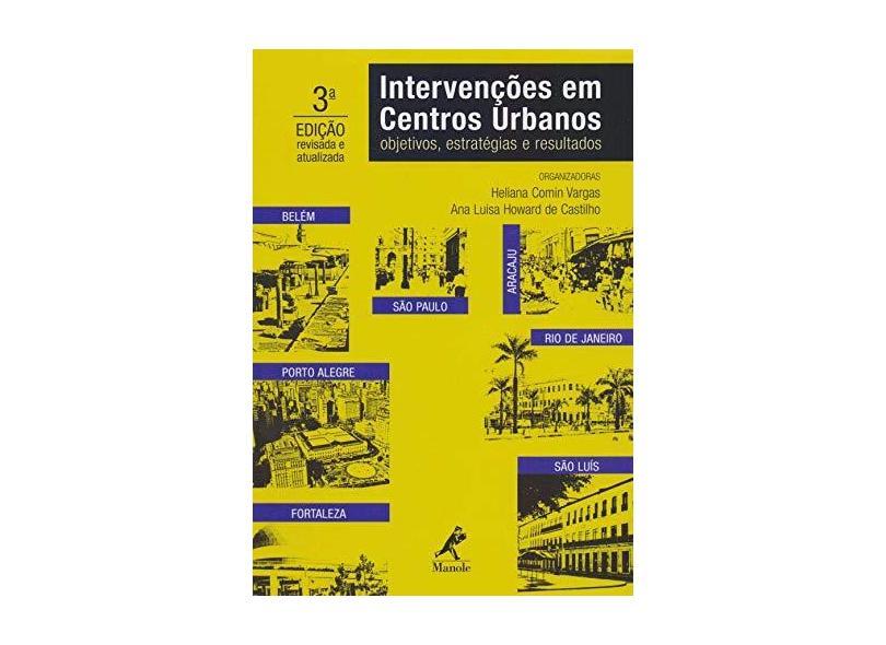 Intervenções Em Centros Urbanos - Objetivos , Estratégia e Resultados - 3ª Ed. 2015 - Vargas, Heliana Comin; Castilho, Ana Luisa Howard De - 9788520437674