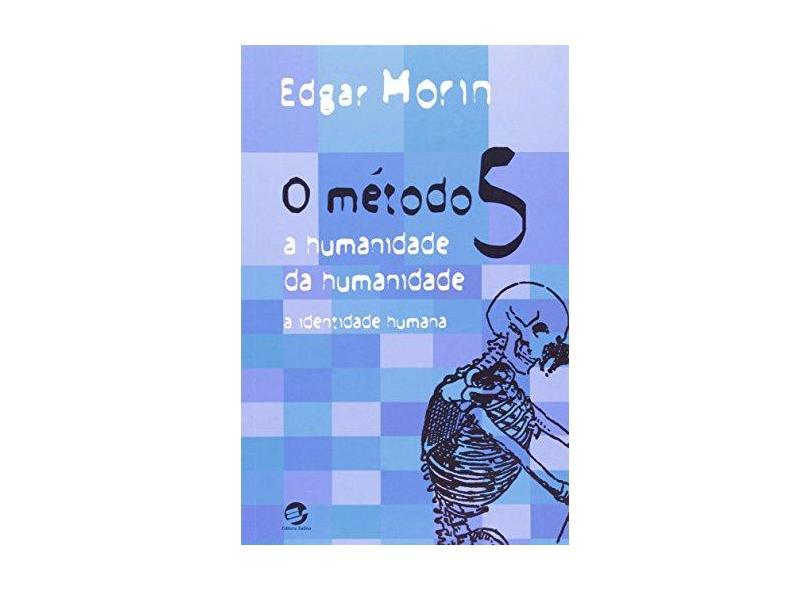O Método 5 - A Humanidade da Humanidade - Morin, Edgar - 9788520503089