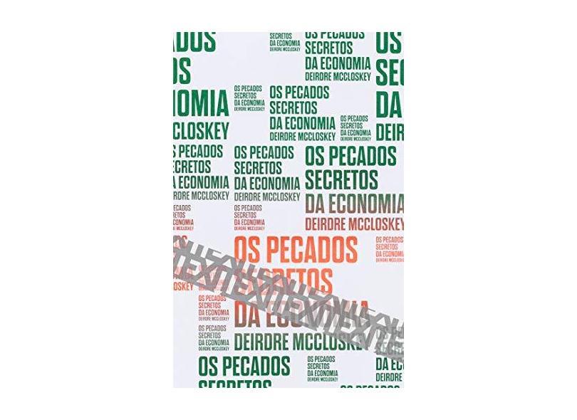 Os Pecados Secretos da Economia - Deirdre Mccloskey - 9788592886547