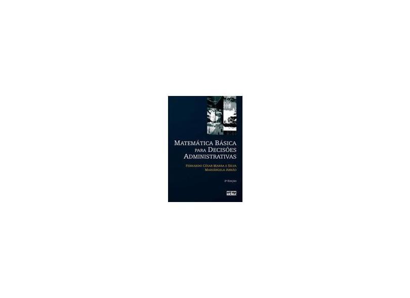 Matemática Básica para Decisões Administrativas - 2ª Edição 2008 - Abrão, Mariângela; Silva, Fernando César Marra E - 9788522451777