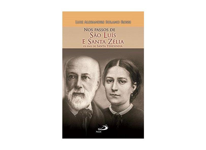 Nos Passos de São Luís e Santa Zélia - Os Pais de Santa Teresinha - Col. Nos Passos Dos Santos - Rossi, Luiz Alexandre Solano - 9788534945363