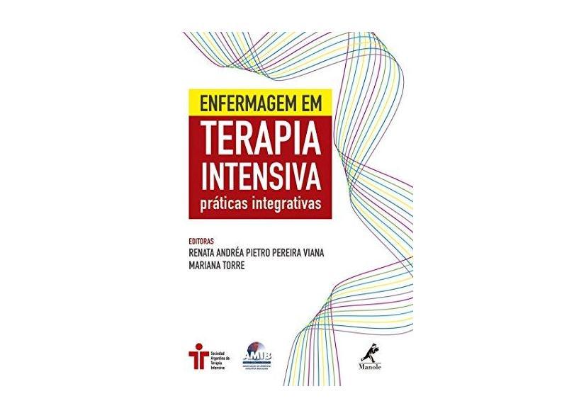 Enfermagem Em Terapia Intensiva - Práticas Integrativas - Pereira Viana, Renata Andréa Pietro;torre, Mariana; - 9788520448342