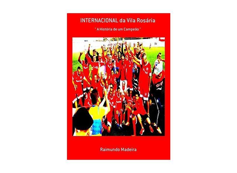 Internacional da Vila Rosária - Raimundo Madeira - 9788597217759