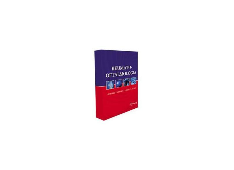 Reumato - Oftalmologia - Thelma Larocca Skare, Marcelo L. Gehlen - 9788599276228