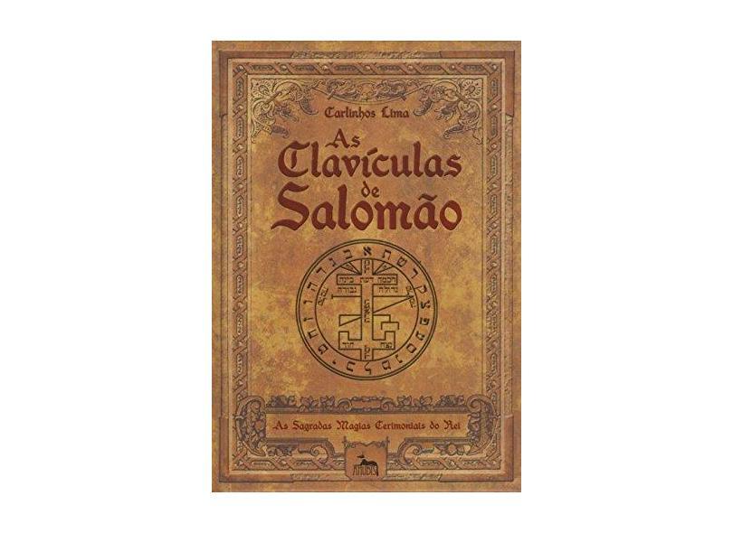 As Clavículas de Salomão - As Sagradas Magias Cerimoniais do Rei - Lima, Carlinhos - 9788567855400