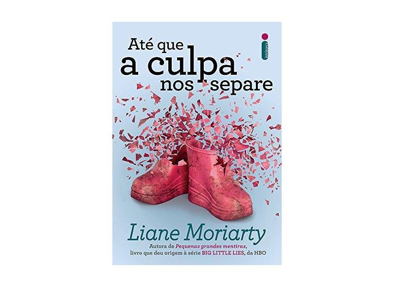 Até Que A Culpa Nos Separe - Moriarty, Liane - 9788551001912