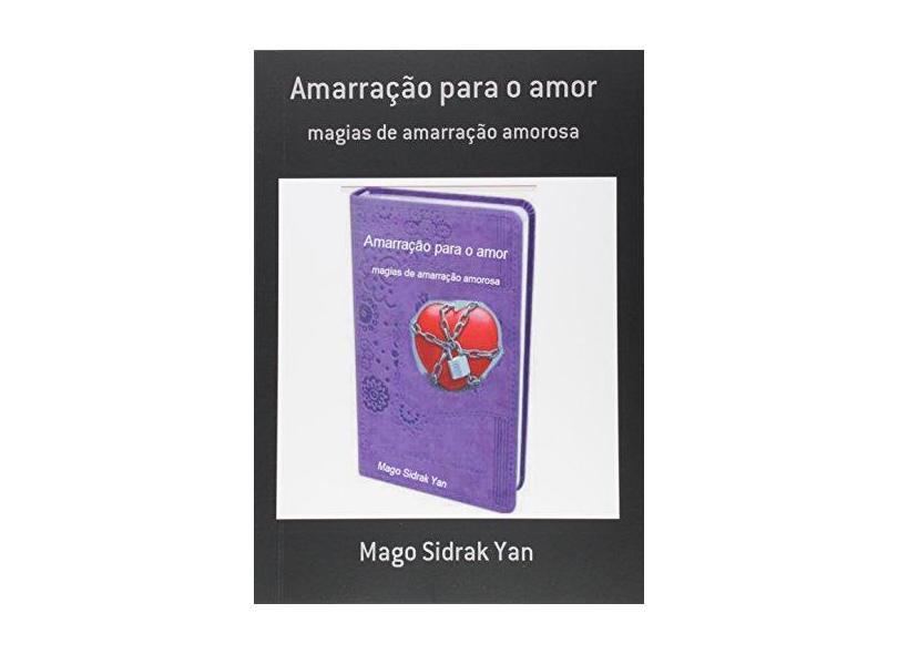 Amarração Para o Amor - Mago Sidrak Yan - 9788592004859