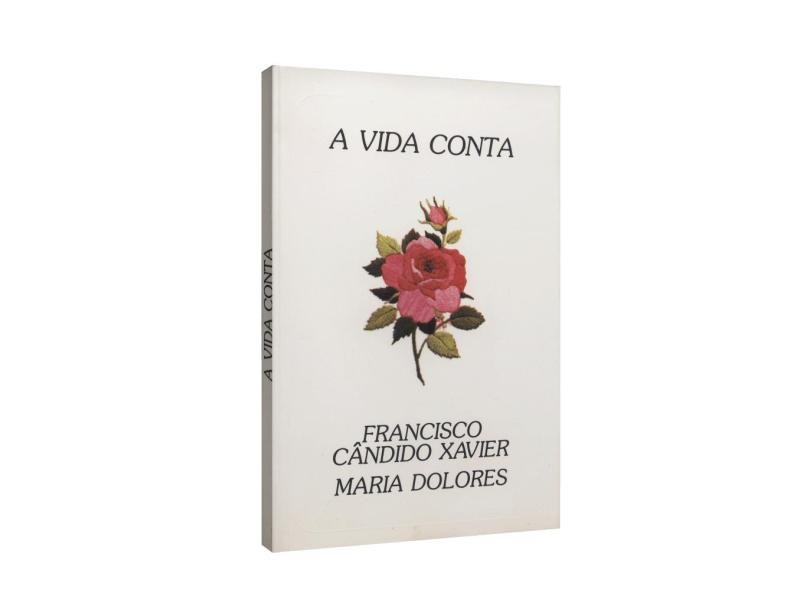 A Vida Conta - Francisco Cândido Xavier - 9788588796188